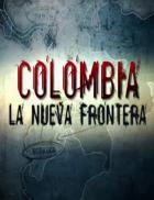 Kolumbie - Nová hranice (Colombia: la nueva frontera)