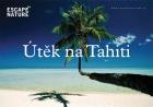 Útěk na Tahiti a jeho ostrovy (Escape to Tahiti and her islands)