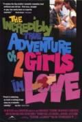 Neuvěřitelně pravdivé dobrodružství dvou zamilovaných dívek (The Incredibly True Adventure of Two Girls in Love)