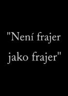 "Není frajer jako frajer (""Není frajer jako frajer"")"