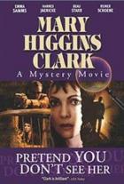 Zločiny podle Mary Higgins Clarkové: Dělej, že ji nevidíš