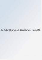 O Sergejovi a králově raketě