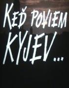 Keď poviem Kyjev...