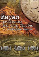 TV program: 2012 – Mayská proroctví a kruhy v obilí (Mayan Prophecies and Crop Circles – An Extraordinary Connection)