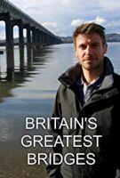 Ikonické mosty Británie (Britain's Greatest Bridges)