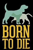 Narozeni, aby zemřeli (Born to Die)